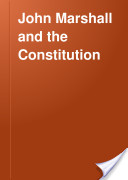 John Marshall and the Constitution; a chronicle of